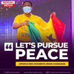 Let's Pursue Peace – Apostle Eric Nyamekye Urges Ghanaians